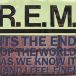 'It's the End of the World as We Know It', R.E.M.