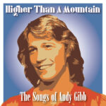 Higher Than A Mountain: The Songs of Andy Gibb